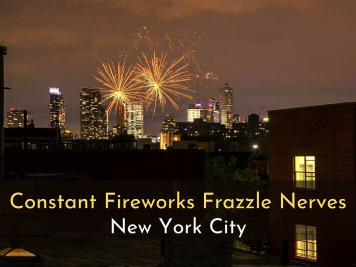 constant fireworks frazzle nerves in new york city n.