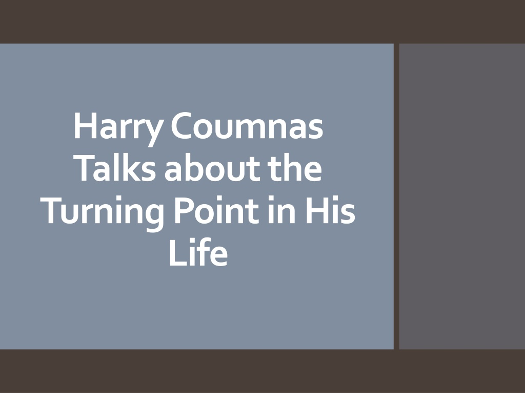 harry coumnas talks about the turning point in his life l.