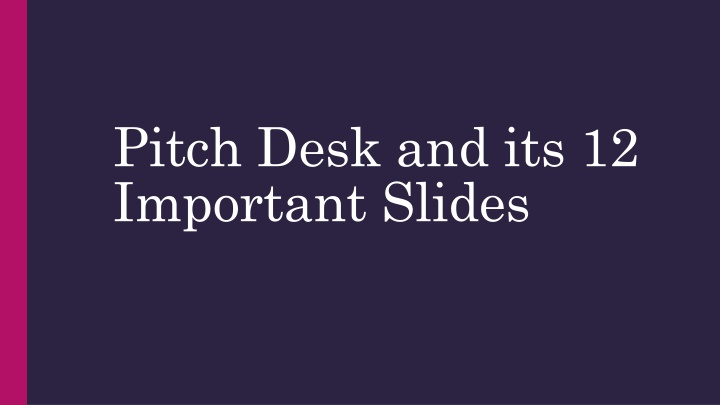 pitch desk and its 12 important slides n.