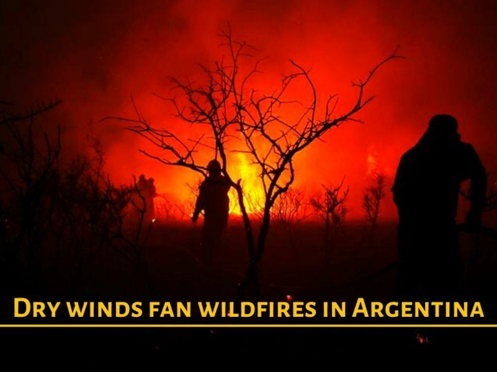 dry winds fan wildfires in argentina n.