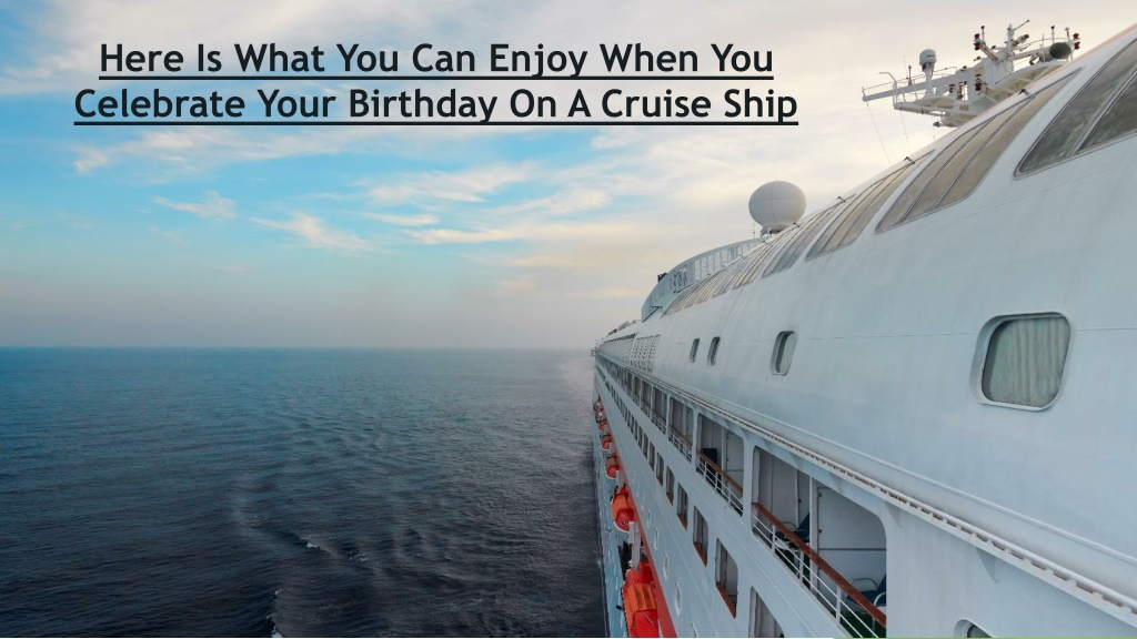 Here Is What You Can Enjoy When You Celebrate Your Birthday On A Cruise Ship