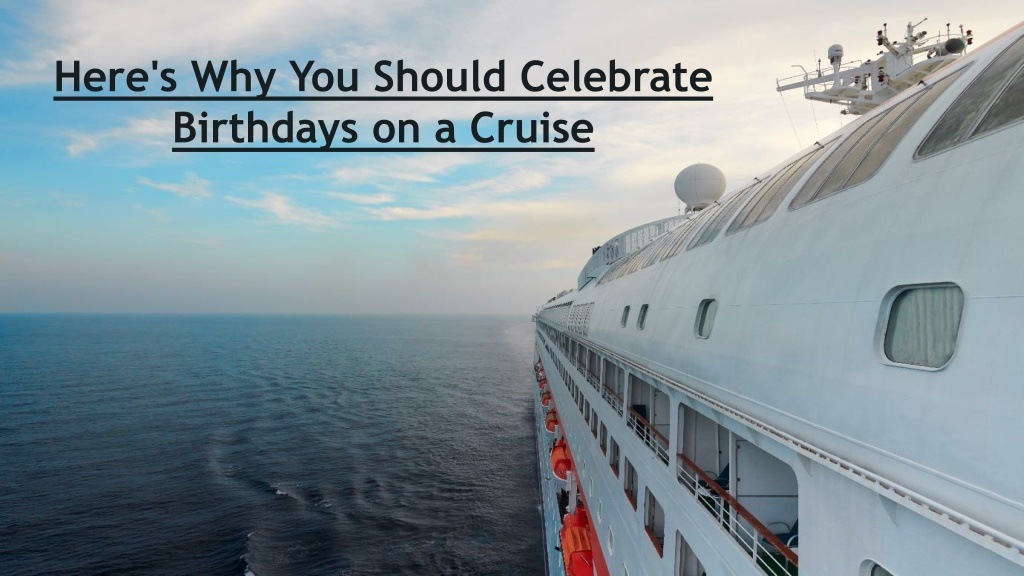 Here's Why You Should Celebrate Birthdays on a Cruise