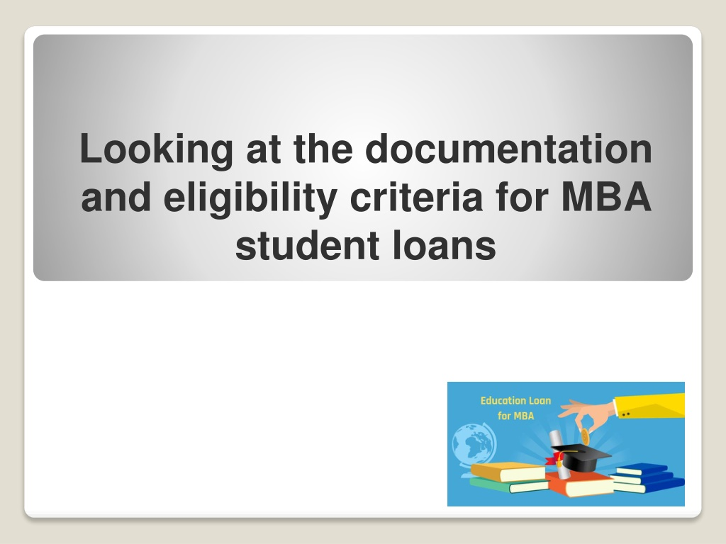 Looking at the documentation and eligibility criteria for MBA student loans
