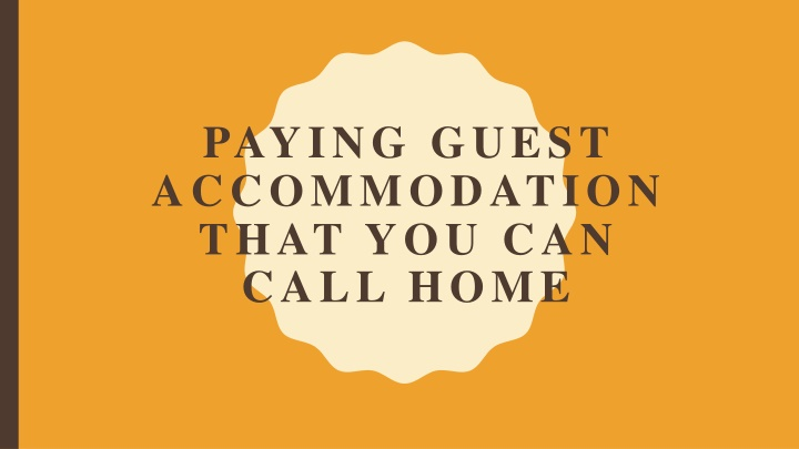 paying guest accommodation that you can call home n.