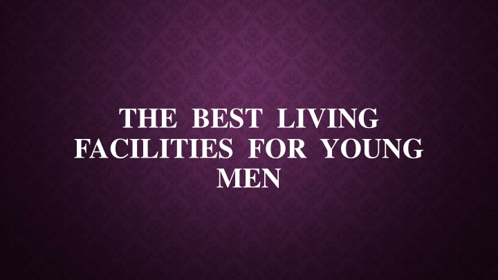 the best living facilities for young men n.