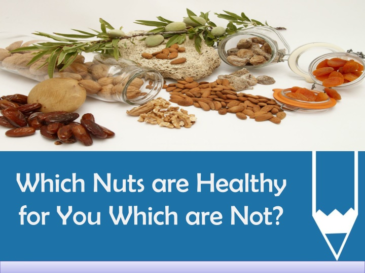 which nuts are healthy for you which are not n.