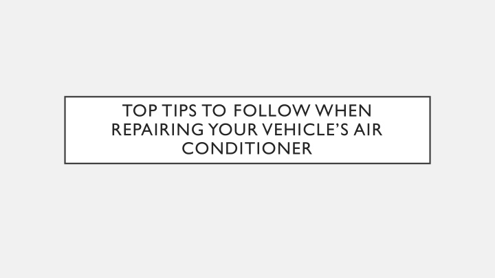 top tips to follow when repairing your vehicle s air conditioner n.