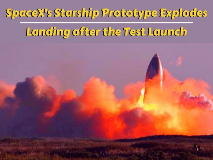 spacex s starship prototype explodes on landing after test launch n.