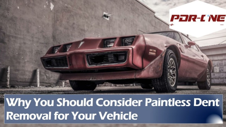 why you should consider paintless dent removal n.