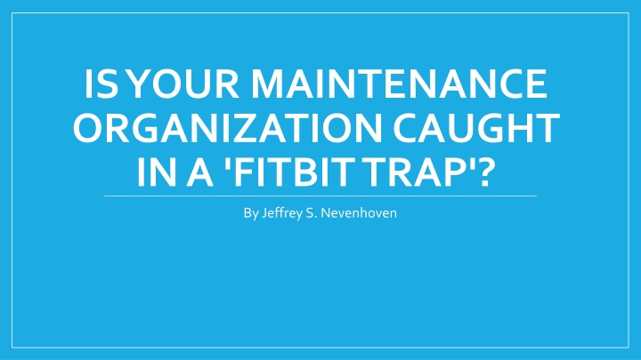 is your maintenance organization caught in a fitbit trap n.