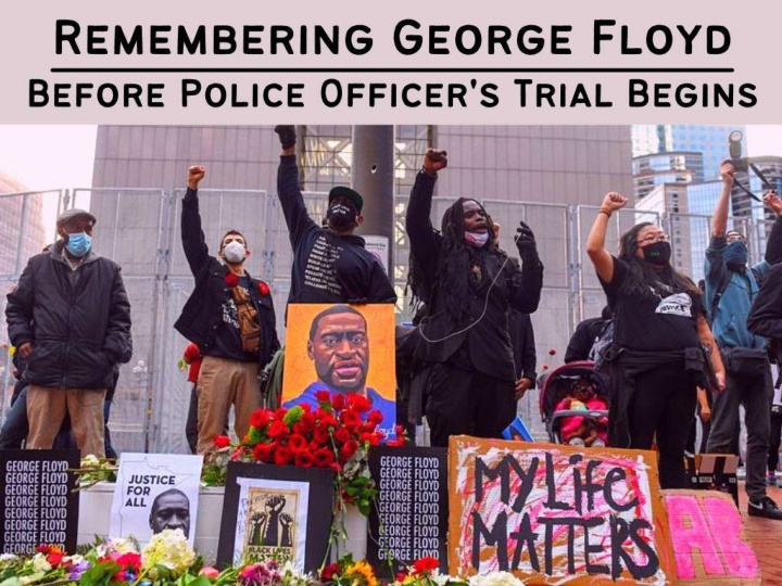 remembering george floyd before police officer s trial begins n.