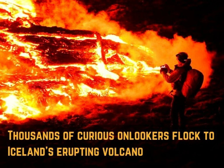 thousands of curious onlookers flock to iceland s erupting volcano n.