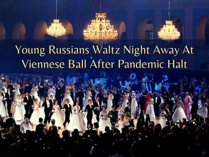 young russians waltz night away at viennese ball after pandemic halt n.