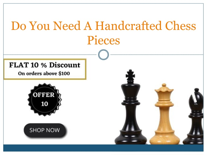 do you need a handcrafted chess pieces n.