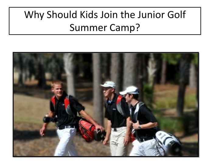 PPT - Why Should Kids Join the Junior Golf Summer Camp ...