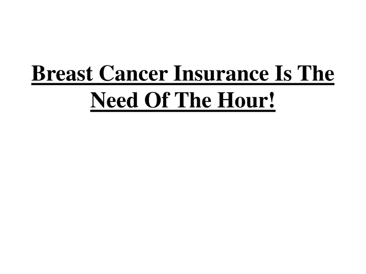 breast cancer insurance is the need of the hour n.