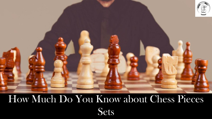 how much do you know about chess pieces sets n.