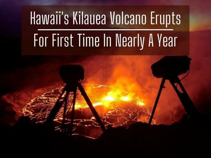 hawaii s kilauea volcano erupts for first time in nearly a year n.