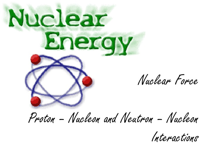 nuclear force proton nucleon and neutron nucleon interactions n.