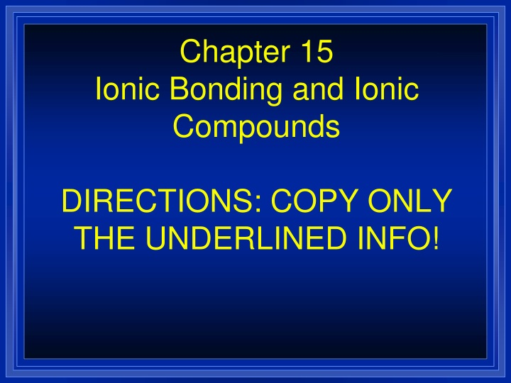 chapter 15 ionic bonding and ionic compounds directions copy only the underlined info n.