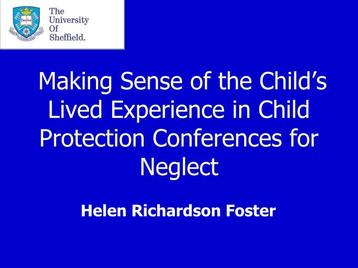 making sense of the child s lived experience in child protection conferences for neglect n.