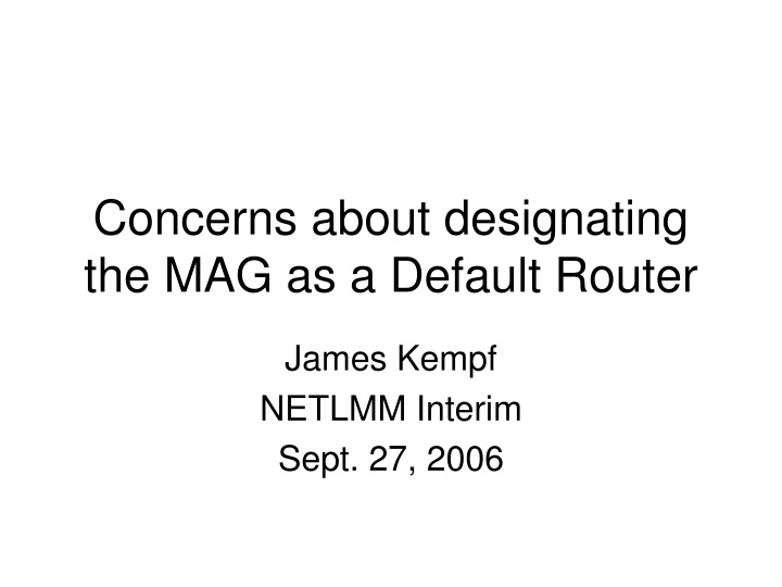concerns about designating the mag as a default router n.