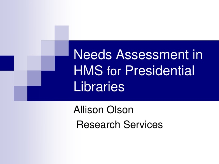 needs assessment in hms for presidential libraries n.
