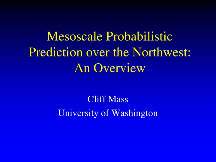 mesoscale probabilistic prediction over the northwest an overview n.