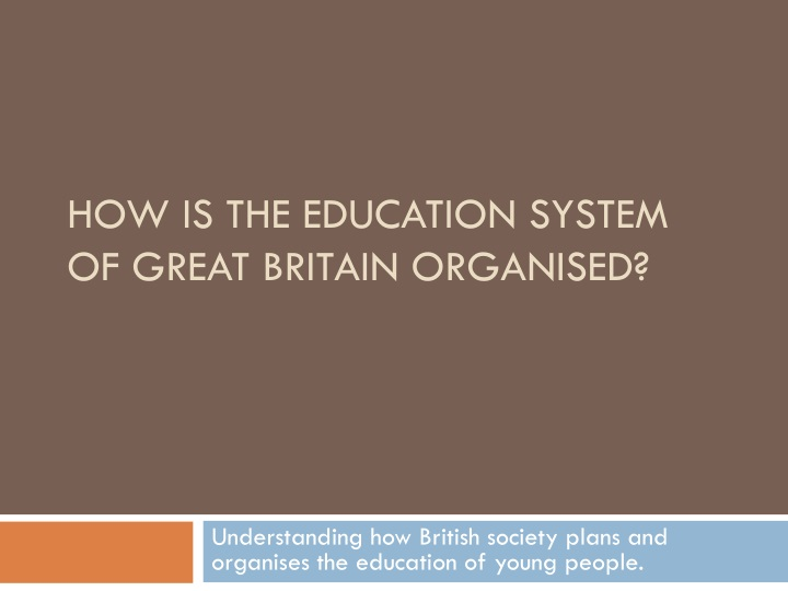 how is the education system of great britain organised n.