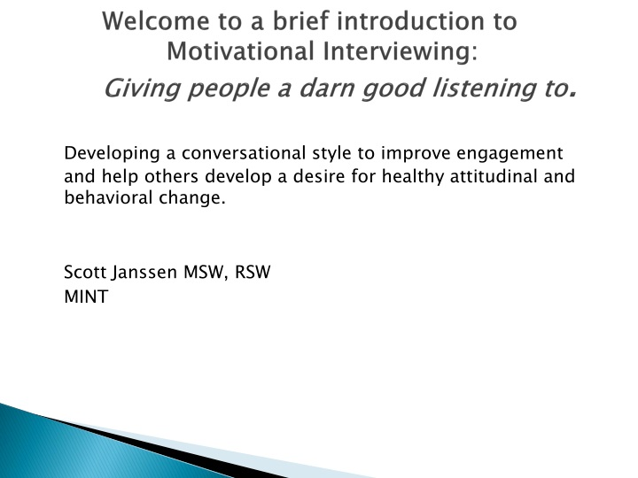 welcome to a brief introduction to motivational interviewing giving people a darn good listening to n.