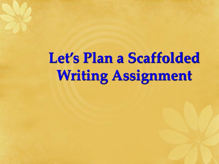 let s plan a scaffolded writing assignment n.