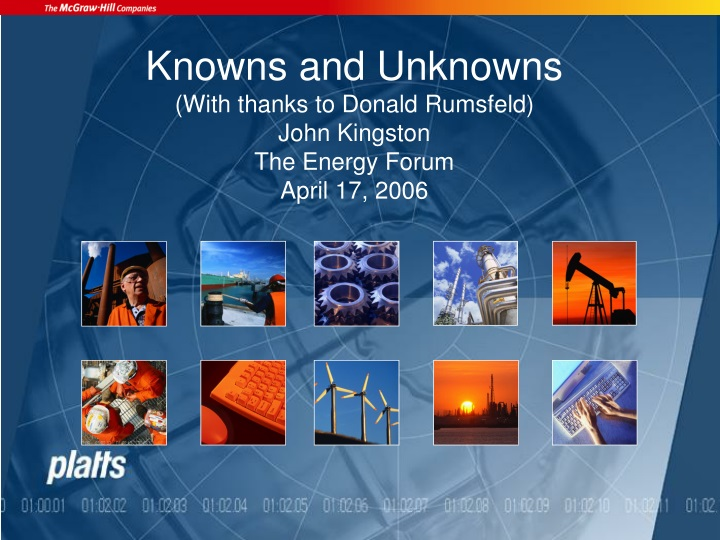 knowns and unknowns with thanks to donald rumsfeld john kingston the energy forum april 17 2006 n.