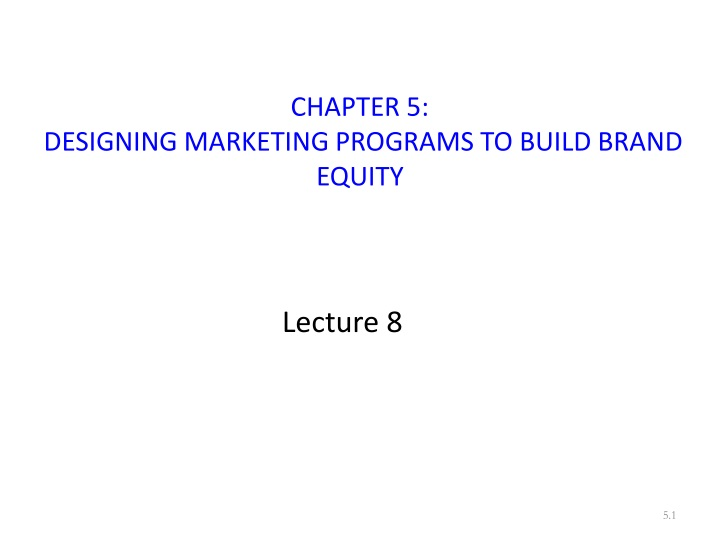 chapter 5 designing marketing programs to build brand equity n.