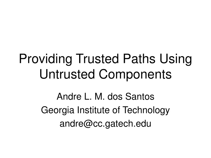 providing trusted paths using untrusted components n.