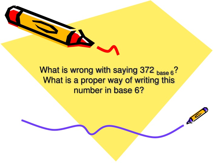 what is wrong with saying 372 base 6 what is a proper way of writing this number in base 6 n.