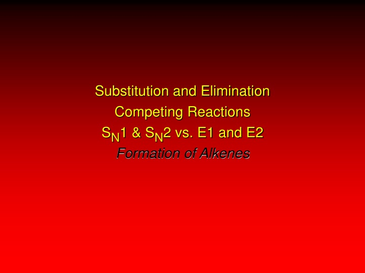 substitution and elimination competing reactions s n 1 s n 2 vs e1 and e2 formation of alkenes n.
