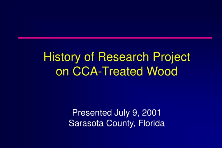 history of research project on cca treated wood presented july 9 2001 sarasota county florida n.