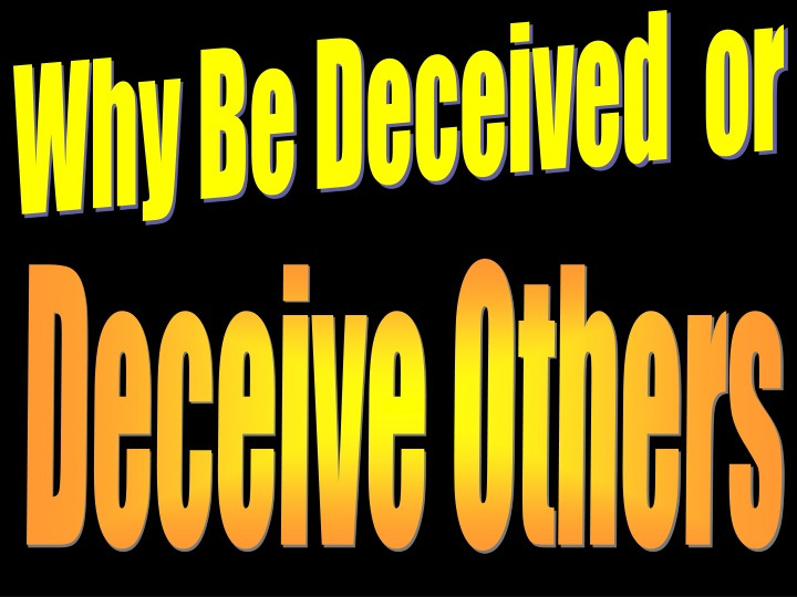 why be deceived or n.