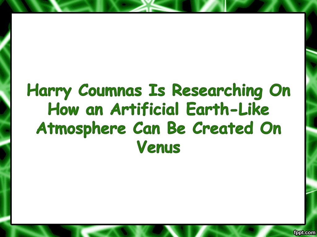 harry coumnas is researching on how an artificial earth like atmosphere can be created on venus l.
