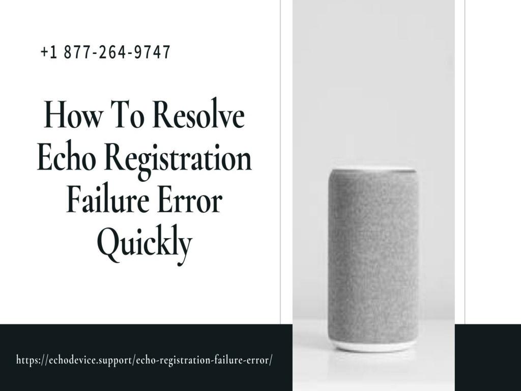 Tips & Trick to Fix Echo Registration Failure Error | Alexa Setup & Echo Dot Setup –Call Now