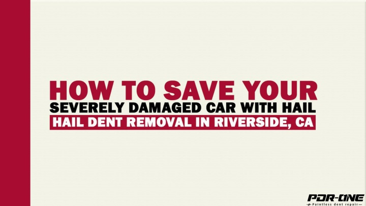 how to save your severely damaged car with hail dent removal in riverside ca n.