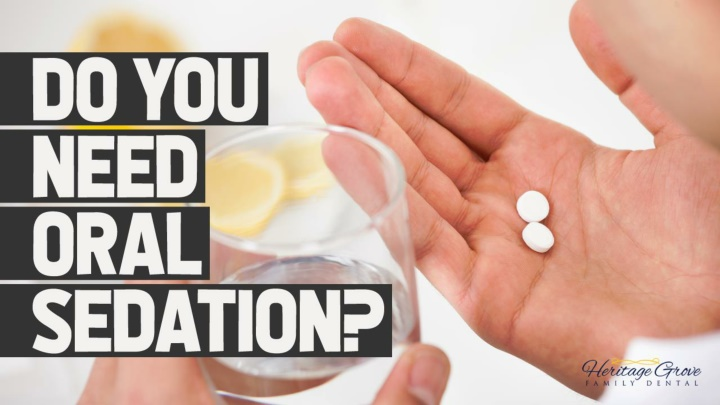 do you need oral sedation n.