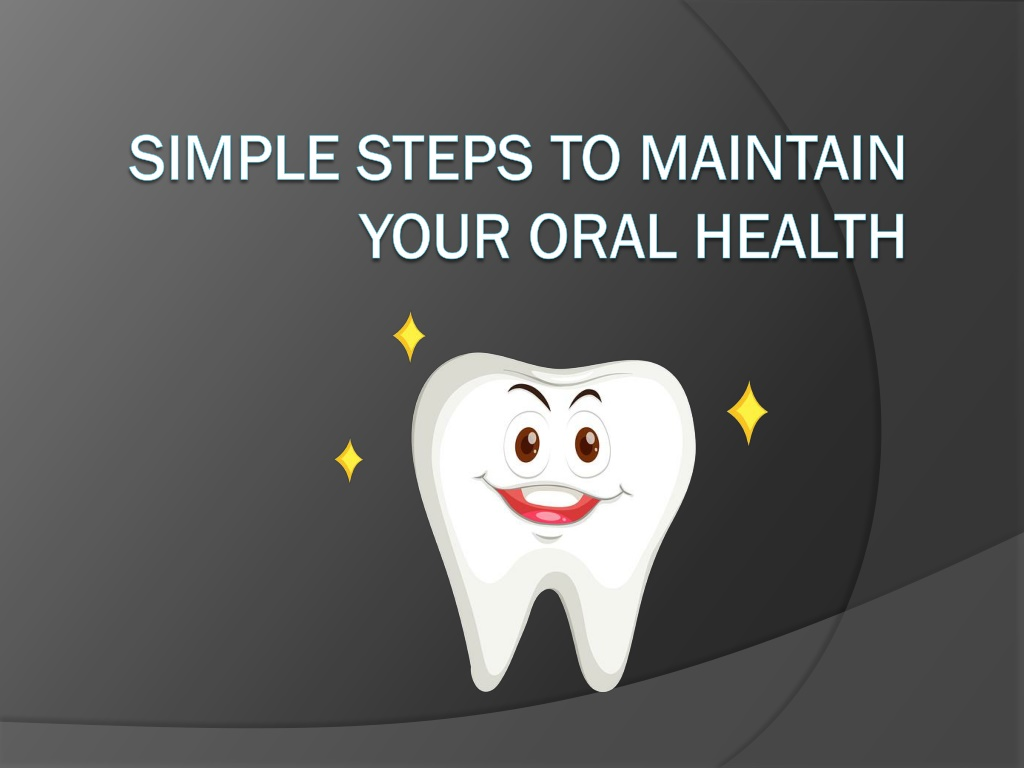 simple steps to maintain your oral health l.