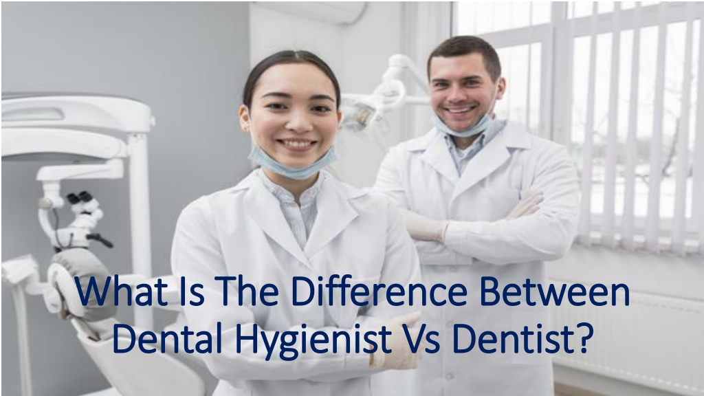 what is the difference between dental hygienist vs dentist l.