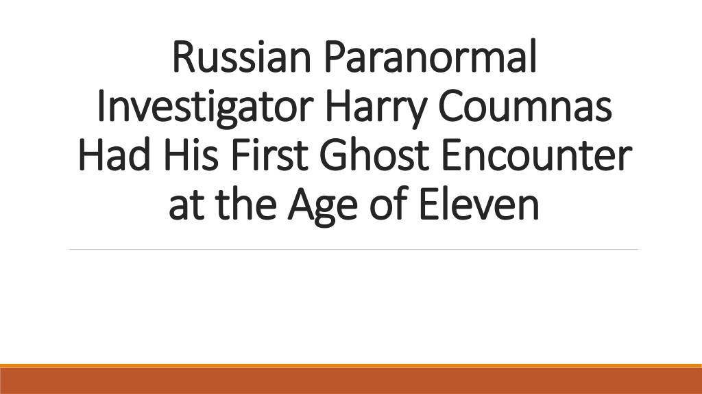 russian paranormal investigator harry coumnas had his first ghost encounter at the age of eleven l.