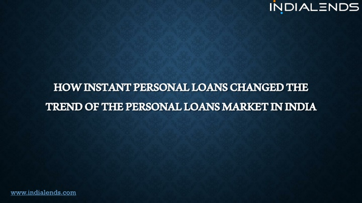 how instant personal loans changed the trend of the personal loans market in india n.