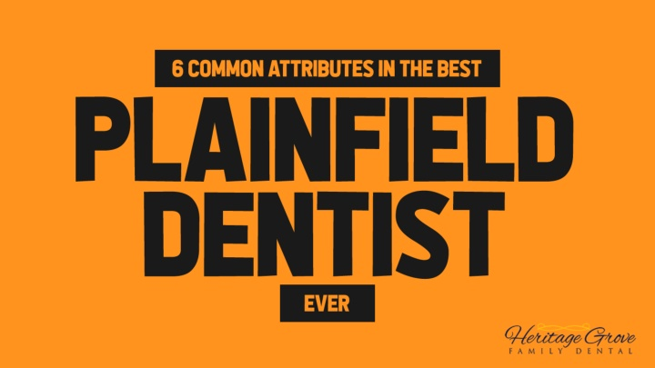 6 common attributes in the best plainfield dentist ever n.