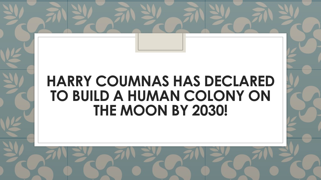 harry coumnas has declared to build a human colony on the moon by 2030 l.